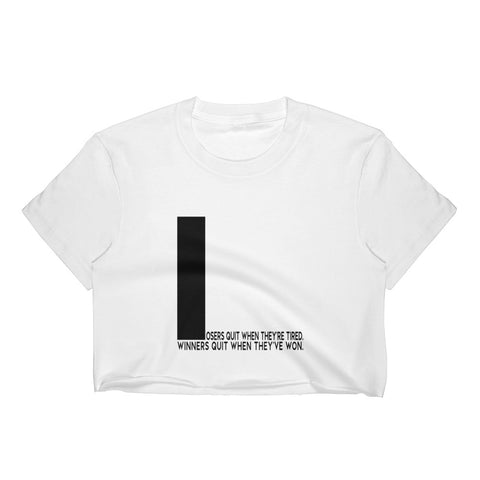 Losers Quit When They're… | Crop Tshirt [White + Black]