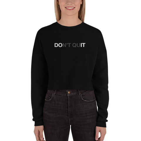Don't Quit | Crop Sweatshirt
