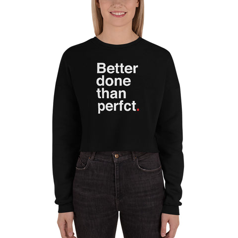 Better Done Than Perfect | Crop Sweatshirt