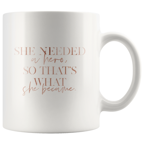 She Needed A Hero... | Mug 11oz