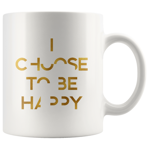 I Choose To Be Happy | Mug 11oz