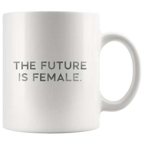 The Future Is Female | Mug 11oz