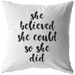 She Believed She Could... | Throw Pillow