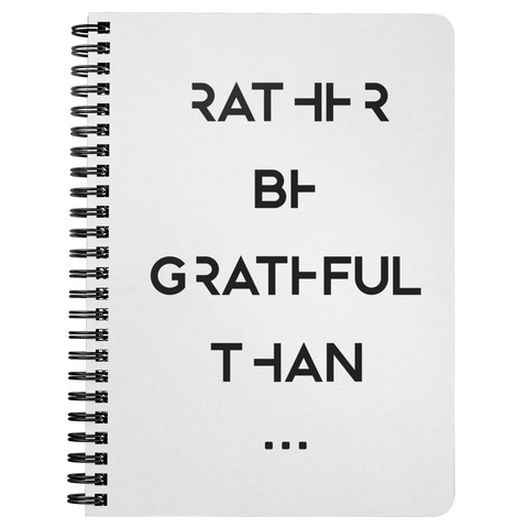 Rather Be Grateful Than... | Spiralbound Notebook
