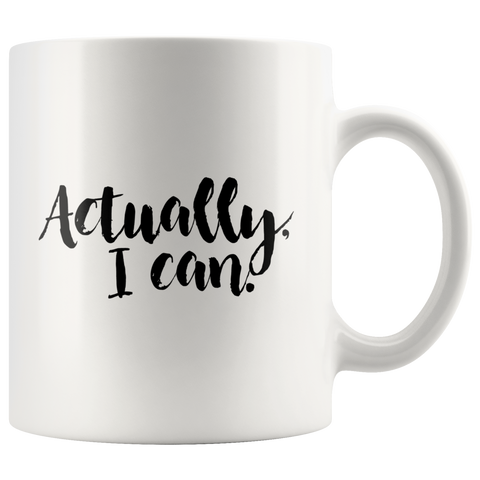 Actually, I Can | Mug 11oz