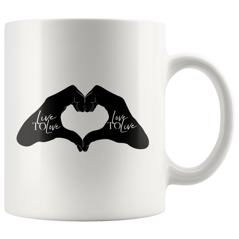 Live To Love... | Mug 11oz