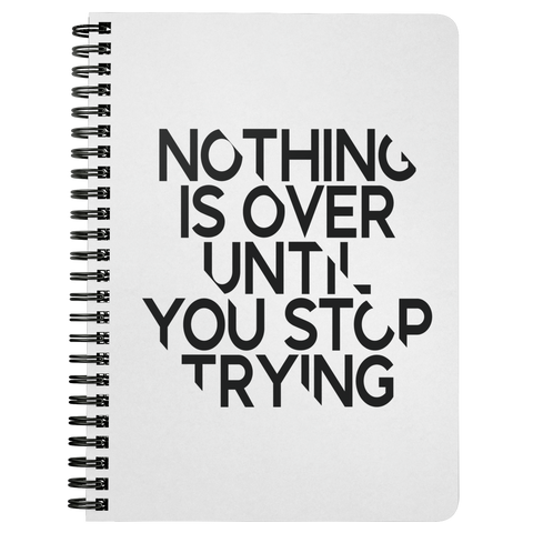 Nothing Is Over Until... | Spiralbound Notebook