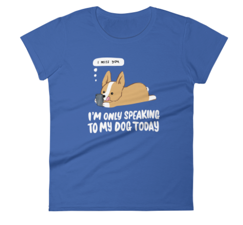I'm Only Speaking To My Dog Today Women's T-shirt