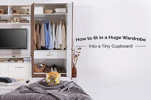 How To Fit A Huge Wardrobe Into A Tiny Cupboard
