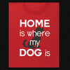 Home is Where My Dog Is T-Shirt & Sweatshirt