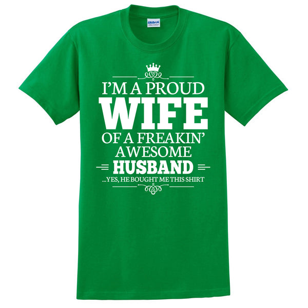 I'm a proud wife of a freakin' awesome husband T Shirt