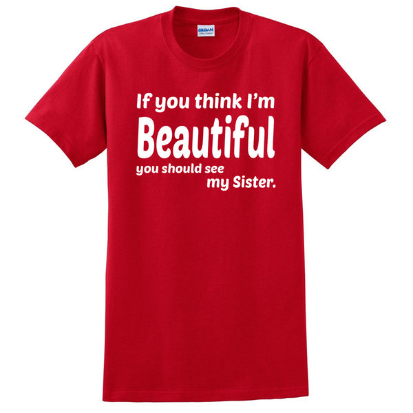 If you think I'm handsome you should see my sister  T Shirt