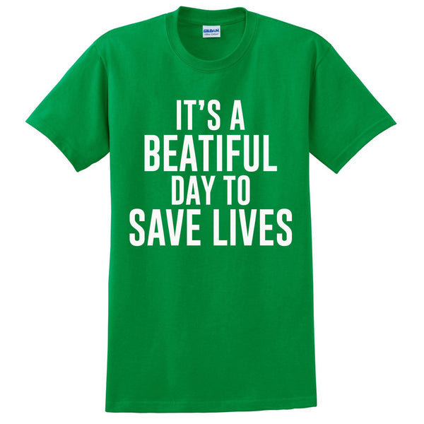 It's a beatiful day to save lives T Shirt
