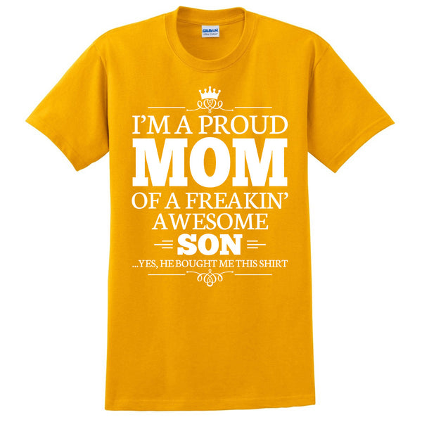 I'm a proud mom of a freakin' awesome son T Shirt