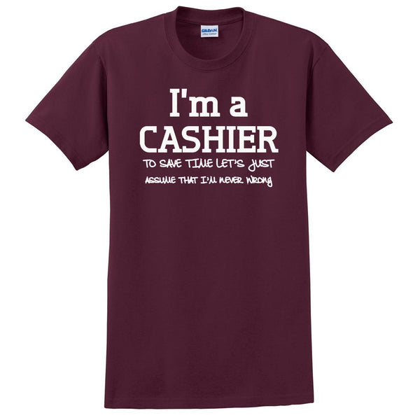 I am a cashier to save time let's just assume that I am never wrong T Shirt