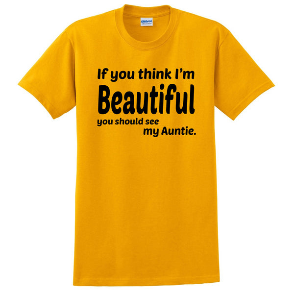 If you think I'm handsome you should see my auntie T Shirt