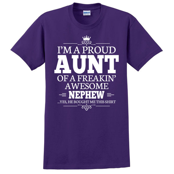 I'm a proud aunt of a freakin' awesome nephew T Shirt