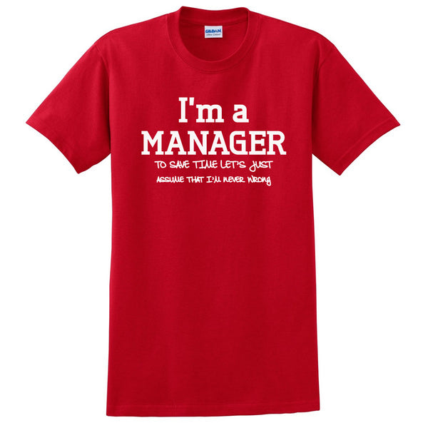I am a manager to save time let's just assume that I am never wrong T Shirt