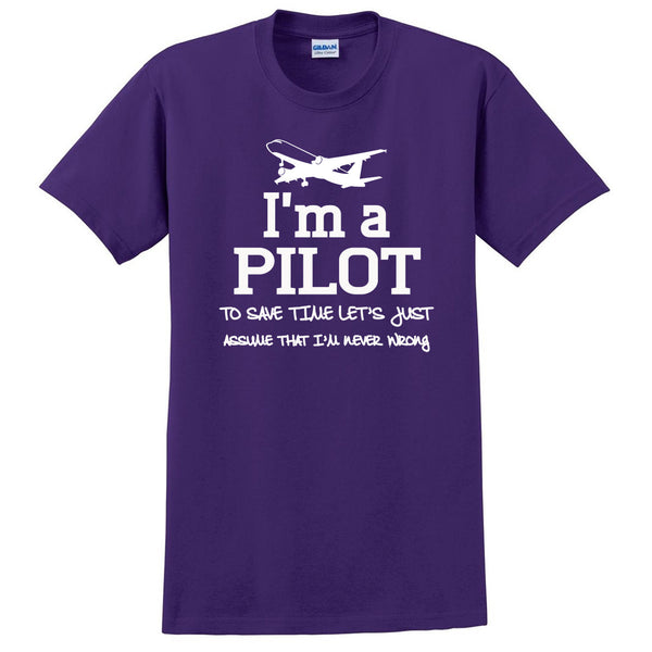 I am a pilot to save time let's just assume that I am never wrong T Shirt