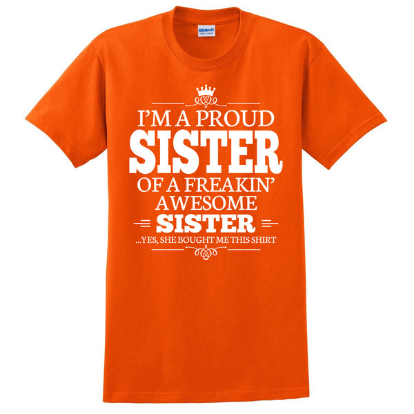I'm a proud sister of a freakin' awesome sister T Shirt