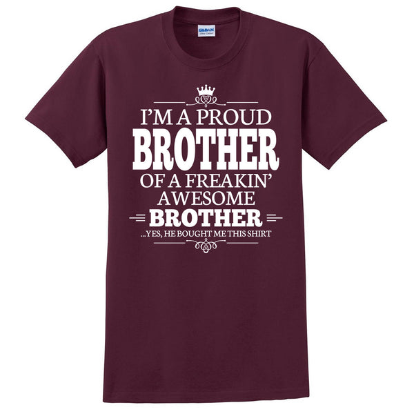 I'm a proud brother of a freakin' awesome brother T Shirt