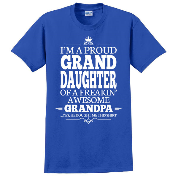 I'm a proudgranddaughter of a freakin' awesome grandpa T Shirt
