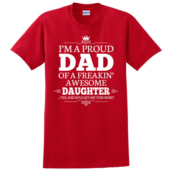 I'm a proud dad of a freakin' awesome daughter T Shirt