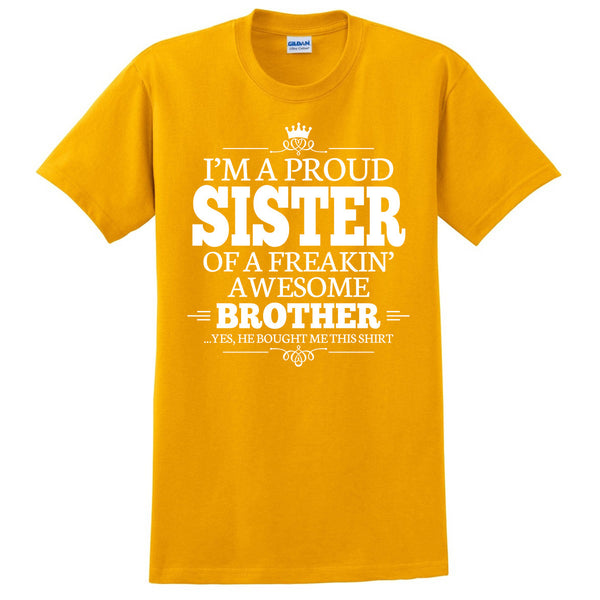 I'm a proud sister of a freakin' awesome brother T Shirt