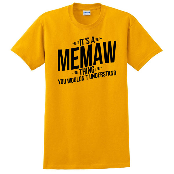 It's a memaw thing you wouldn't understand t shirt  mother's day birthday Christmas xmas shirt gift for her