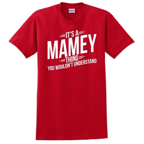 It's a mamey thing you wouldn't understand t shirt  mother's day birthday Christmas xmas shirt gift for her