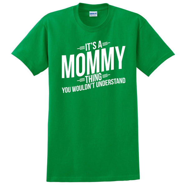 It's a mommy thing you wouldn't understand t shirt  mother's day birthday Christmas xmas shirt gift for her