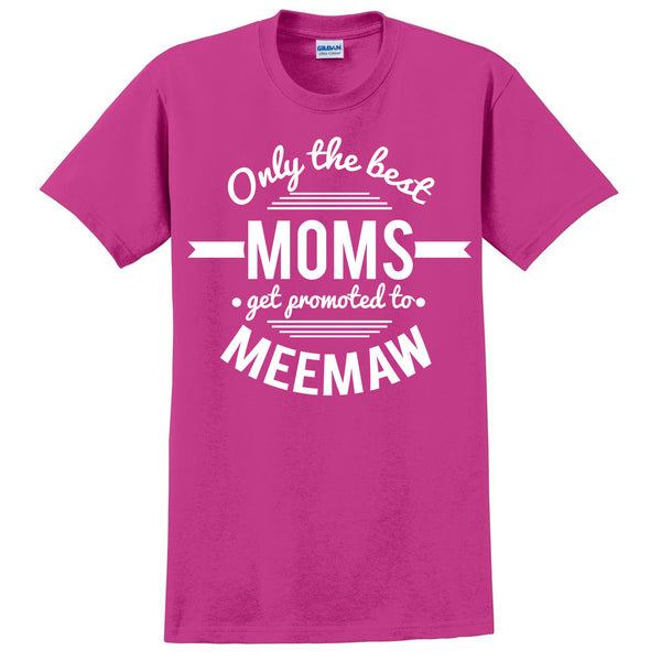 Only the best moms get promoted to meemaw t shirt mother's day announcement family grandparents to be gift ideas for her