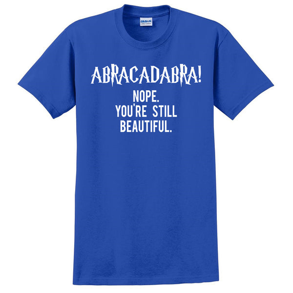 Abracadabra! Nope you are still beautiful T Shirt