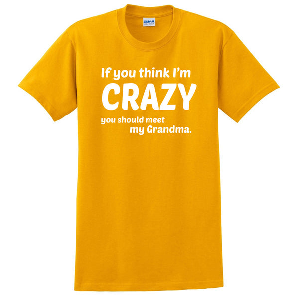 If you think I'm crazy you should see my grandma T Shirt