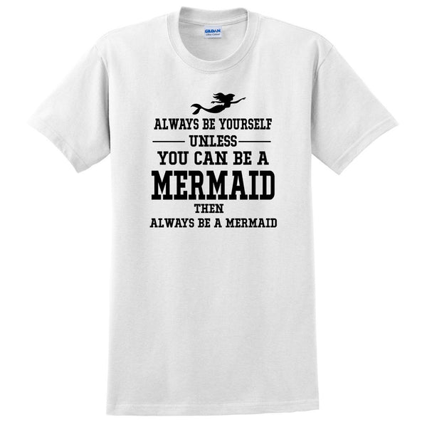 Always be yourself unless you can be a mermaid T Shirt