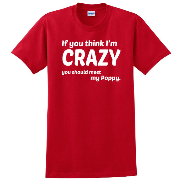 If you think I'm crazy you should see my poppy T Shirt