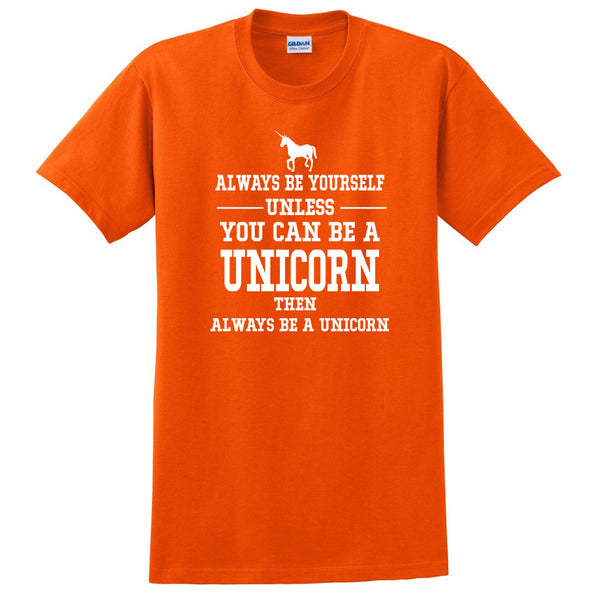 Always be yourself unless you can be a unicorn T Shirt