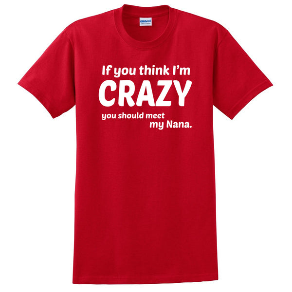 If you think I'm crazy you should see my nana T Shirt