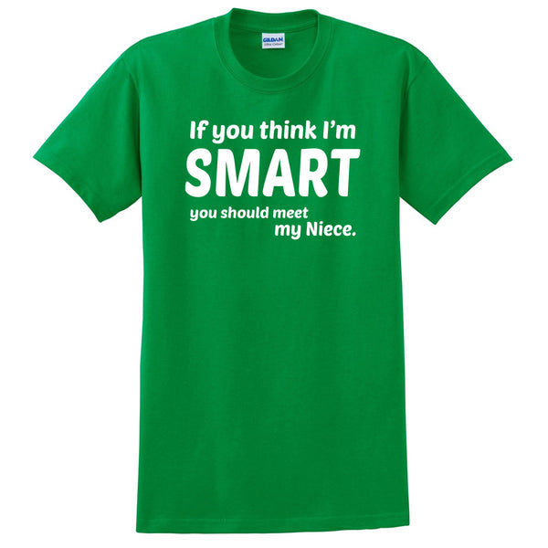 If you think I'm smart you should meet my niece T Shirt