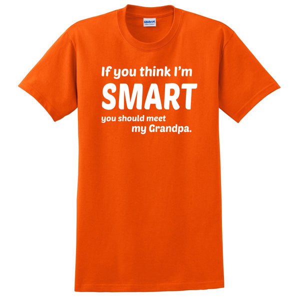 If you think I'm smart you should meet my grandpa T Shirt