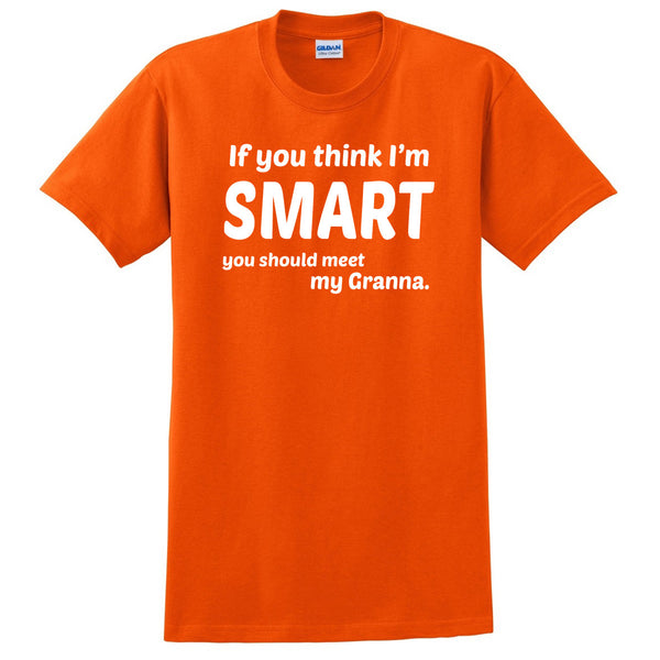 If you think I'm smart you should meet my granna T Shirt