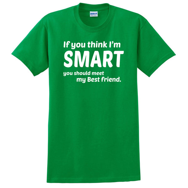 If you think I'm smart you should meet my bestfriend T Shirt