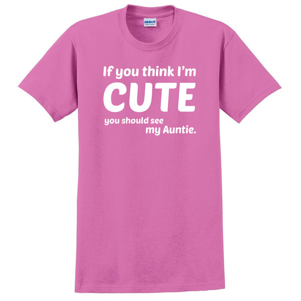 If you think I'm cute you should see my auntie T Shirt