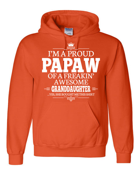 I am a proud papaw of a freaking awesome granddaughter Hoodie