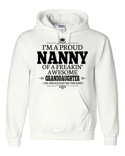 I am a proud nanny of a freaking awesome granddaughter Hoodie