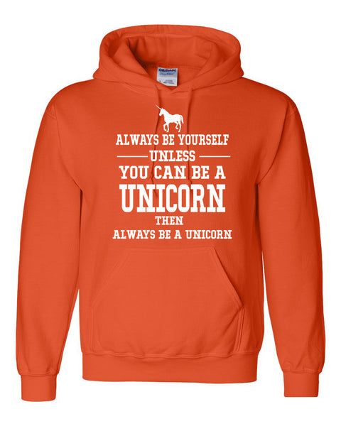 Always be yourself unless you can be a unicorn Hoodie