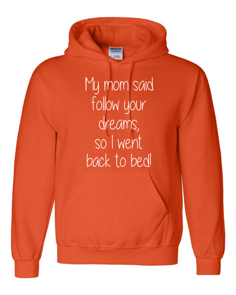 My mom said follow your dreams, so I went back to bed Hoodie