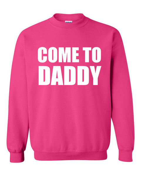 Come to daddy Crewneck Sweatshirt
