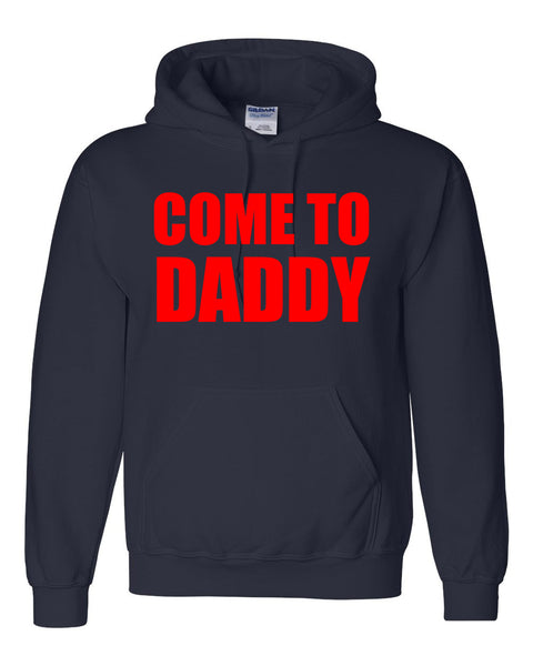 Come to daddy Hoodie