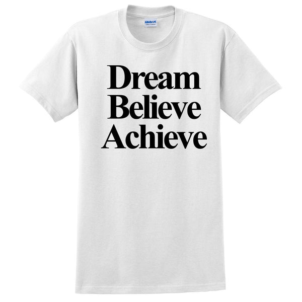Dream Believe Achieve T Shirt